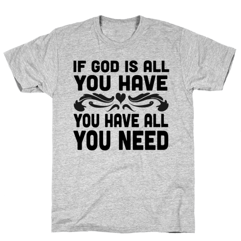 If God is All You Have Mens T-Shirt