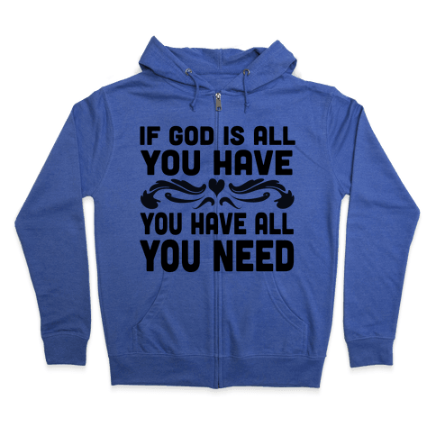 If God is All You Have Zip Hoodie