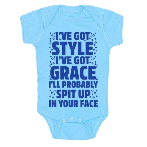 I've Got Style I've Got Grace I'll Probably Spit Up On Your Face Baby Onesy