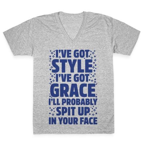 I've Got Style I've Got Grace I'll Probably Spit Up On Your Face V-Neck Tee Shirt