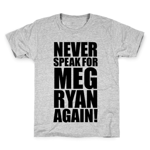 Never Speak For Meg Ryan Kids T-Shirt