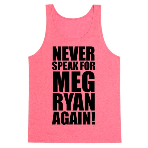 Never Speak For Meg Ryan Tank Top