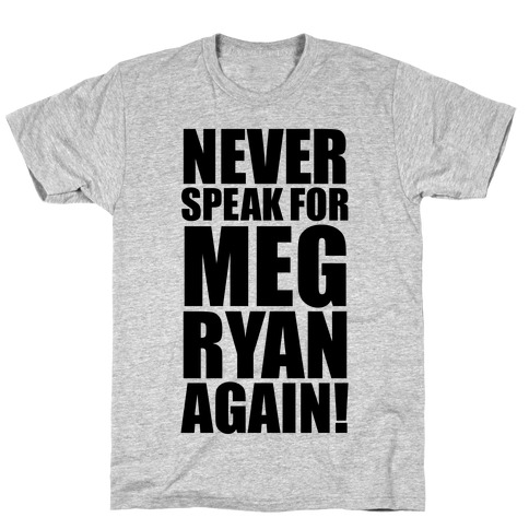 Never Speak For Meg Ryan T-Shirt