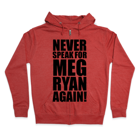 Never Speak For Meg Ryan Zip Hoodie