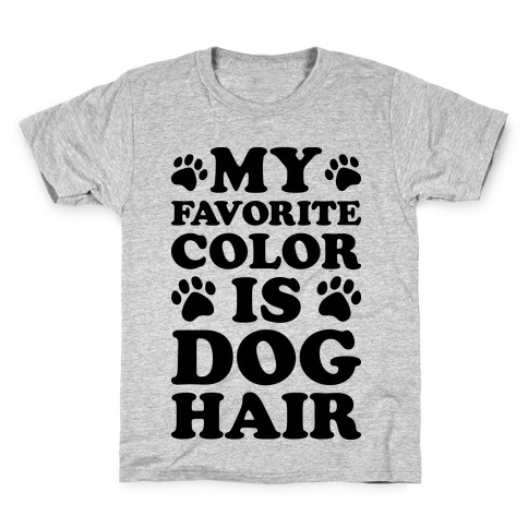 My Favorite Color Is Dog Hair T Shirt