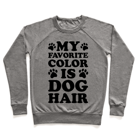 My Favorite Color Is Dog Hair Pullover