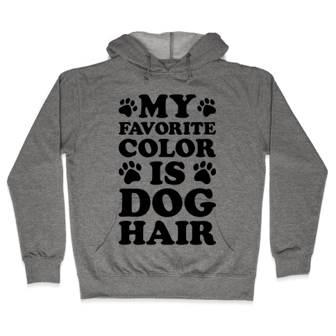 My Favorite Color Is Dog Hair Hooded Sweatshirt