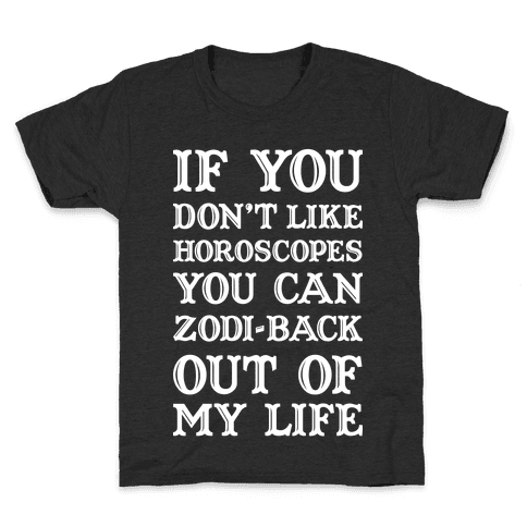 If You Don't Like Horoscopes You Can Zodi-back Out of My Life Kids T-Shirt