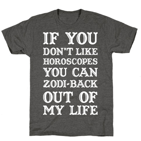 If You Don't Like Horoscopes You Can Zodi-back Out of My Life T-Shirt