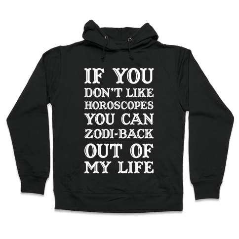 If You Don't Like Horoscopes You Can Zodi-back Out of My Life Hooded Sweatshirt