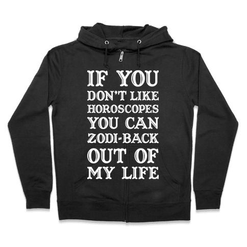 If You Don't Like Horoscopes You Can Zodi-back Out of My Life Zip Hoodie