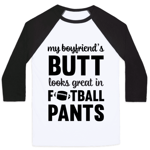 My Boyfriend's Butt Looks Great In Football Pants Baseball Tee