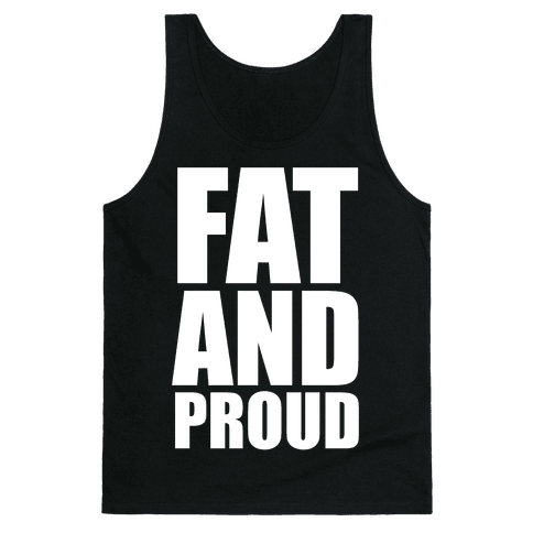 Fat And Proud Tank Top