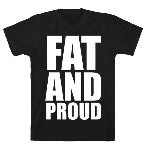 Fat And Proud Mens T-Shirt