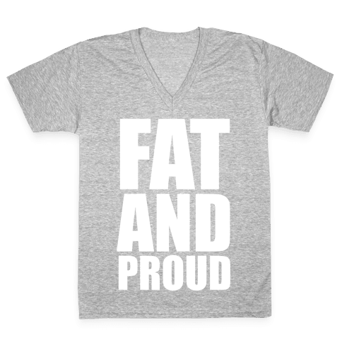 Fat And Proud V-Neck Tee Shirt