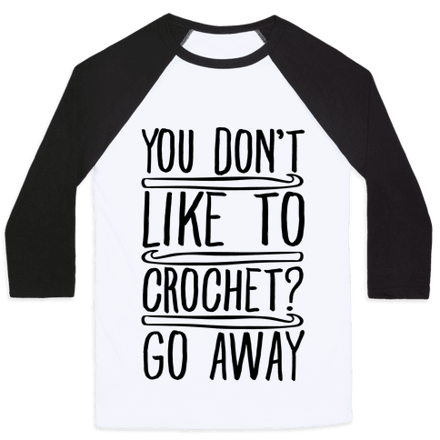 You Don't Like To Crochet Go Away Baseball Tee