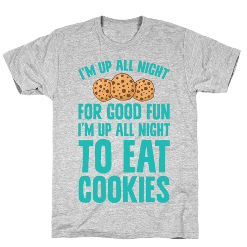 I'm Up All Night To Eat Cookies T-Shirt