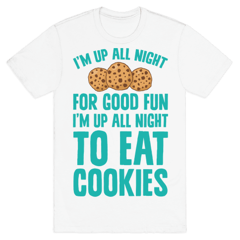 I'm Up All Night To Eat Cookies Mens T-Shirt