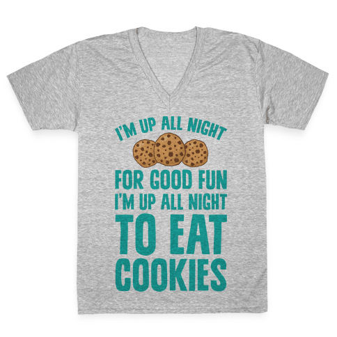 I'm Up All Night To Eat Cookies V-Neck Tee Shirt