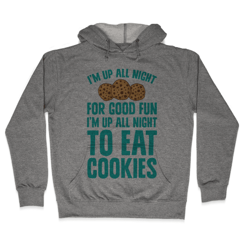 I'm Up All Night To Eat Cookies Hooded Sweatshirt