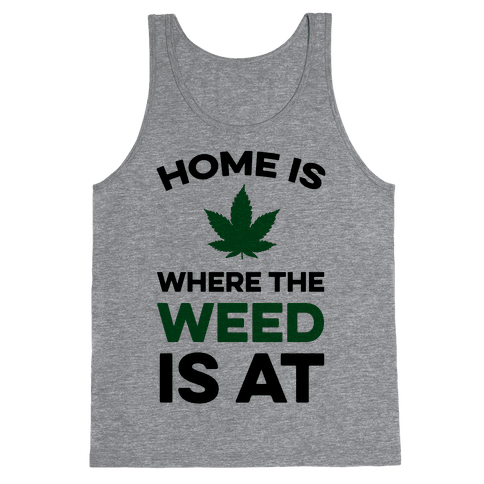 Home Is Where The Weed Is At Tank Top