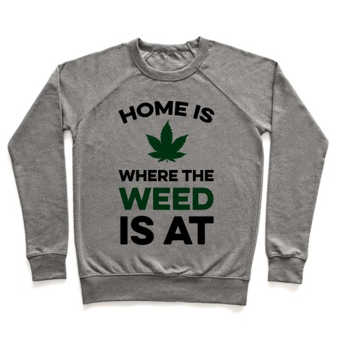Home Is Where The Weed Is At Pullover