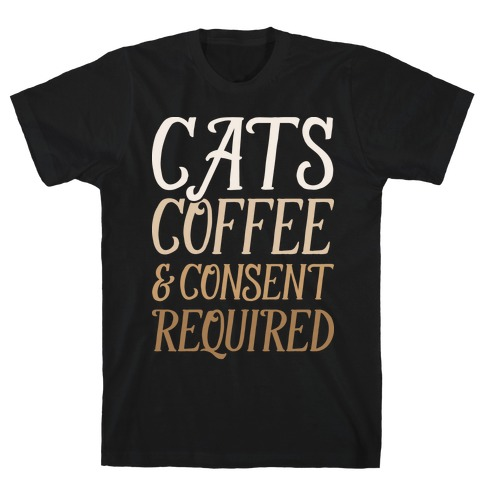 Cats Coffee And Consent Mandatory Mens T-Shirt