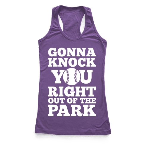 Gonna Knock You Right Out Of The Park Racerback Tank Top