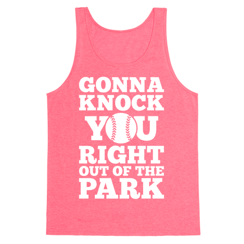 Gonna Knock You Right Out Of The Park Tank Top
