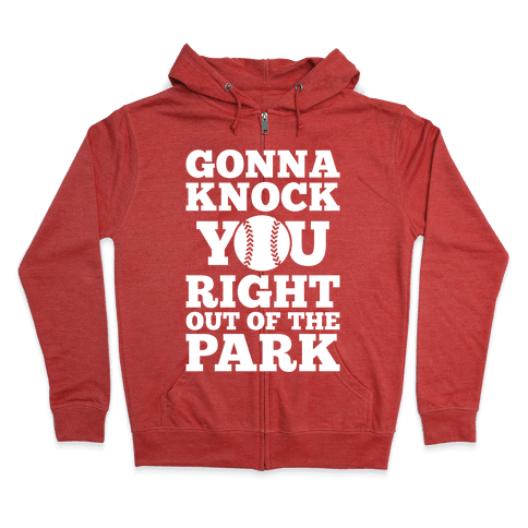 Gonna Knock You Right Out Of The Park Zip Hoodie