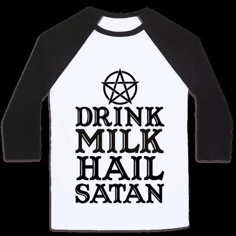 Drink Milk Hail Satan Baseball Tee