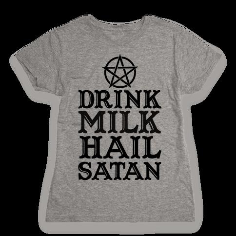 Drink Milk Hail Satan Womens T-Shirt