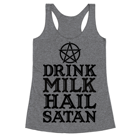 Drink Milk Hail Satan Racerback Tank Top