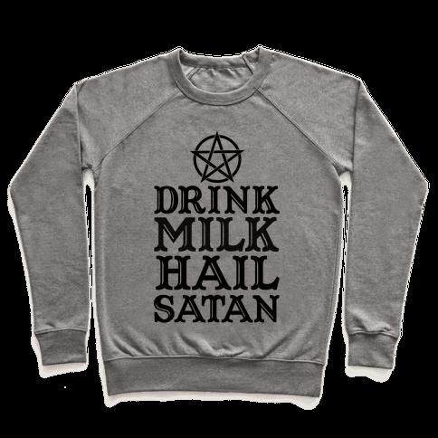 Drink Milk Hail Satan Pullover