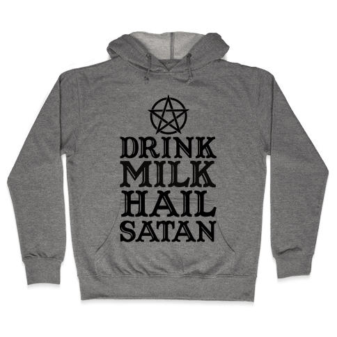 Drink Milk Hail Satan Hooded Sweatshirt