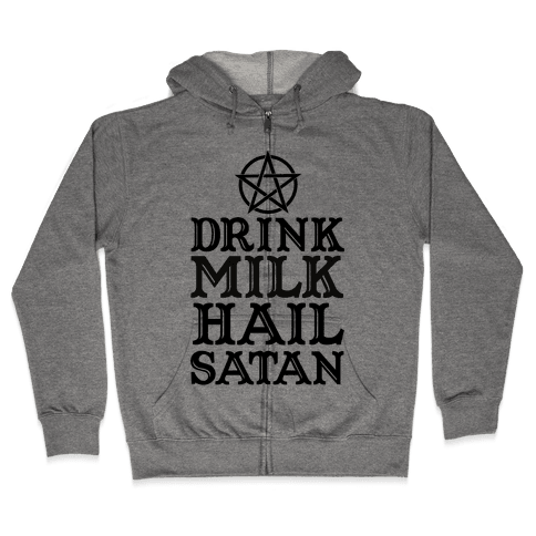 Drink Milk Hail Satan Zip Hoodie