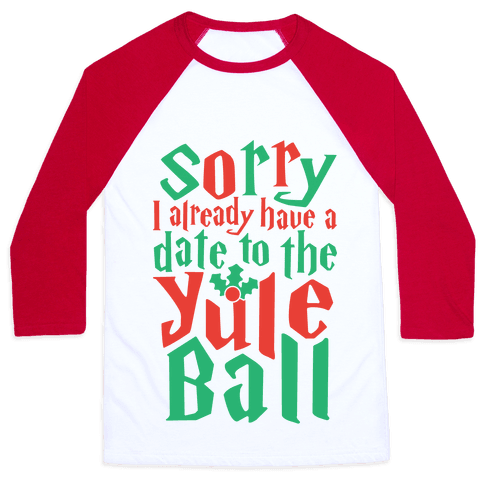 Sorry I Already Have A Date To The Yule Ball