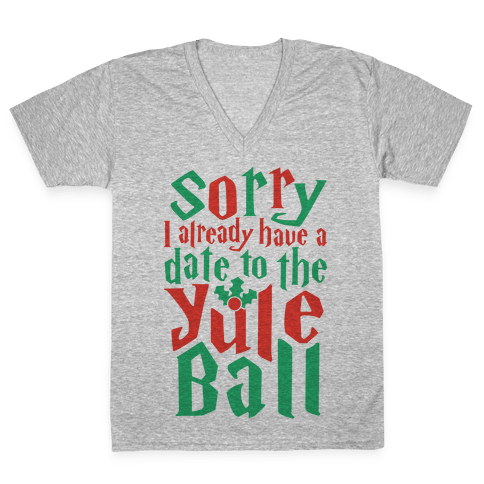 Sorry I Already Have A Date To The Yule Ball V-Neck Tee Shirt