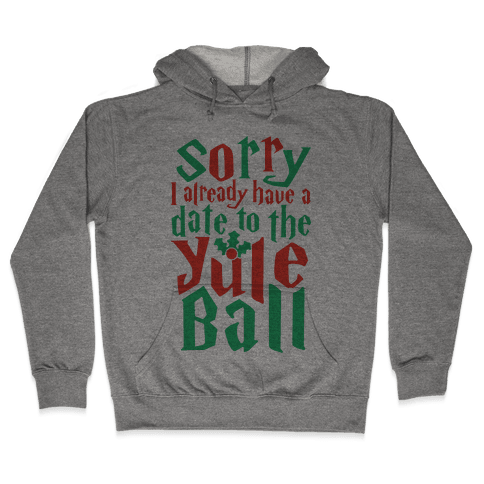 Sorry I Already Have A Date To The Yule Ball Hooded Sweatshirt