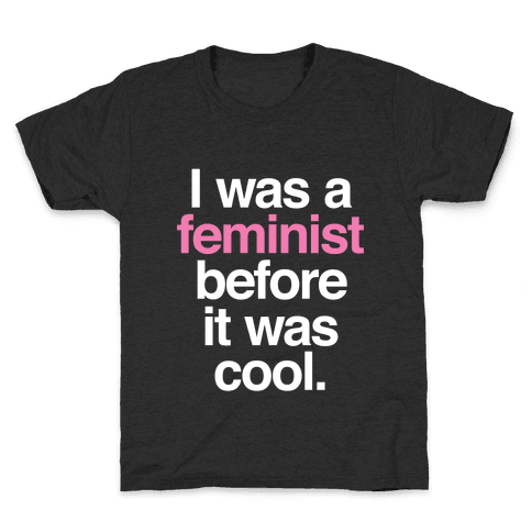 I Was A Feminist Before It Was Cool Kids T-Shirt