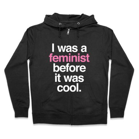 I Was A Feminist Before It Was Cool Zip Hoodie