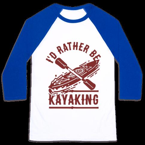 I'd Rather Be Kayaking Baseball Tee