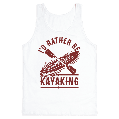 I'd Rather Be Kayaking Tank Top
