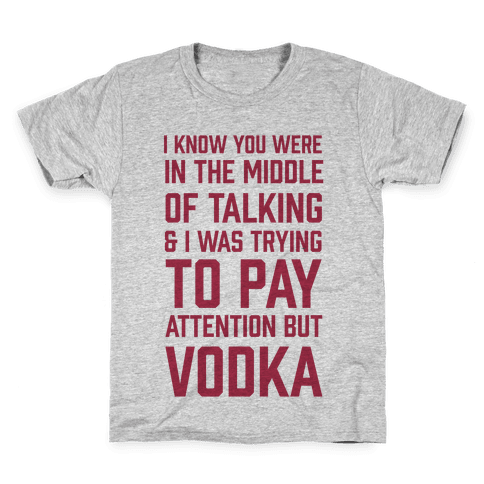 I Was Trying To Pay Attention But Vodka Kids T-Shirt
