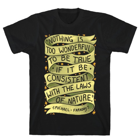 Nothing Is Too Wonderful To Be True (Michael Faraday Quote) T-Shirt