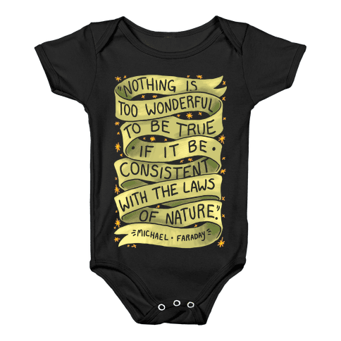 Nothing Is Too Wonderful To Be True (Michael Faraday Quote) Baby Onesy