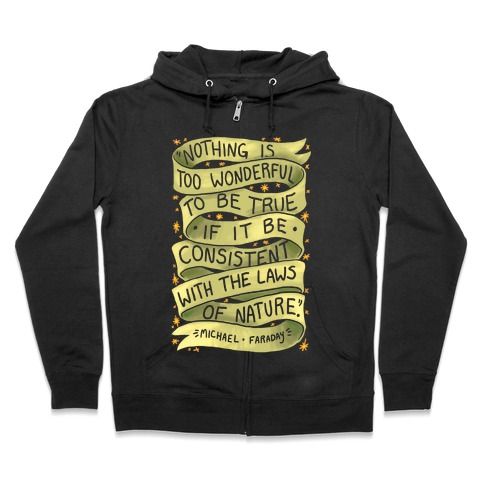Nothing Is Too Wonderful To Be True (Michael Faraday Quote) Zip Hoodie
