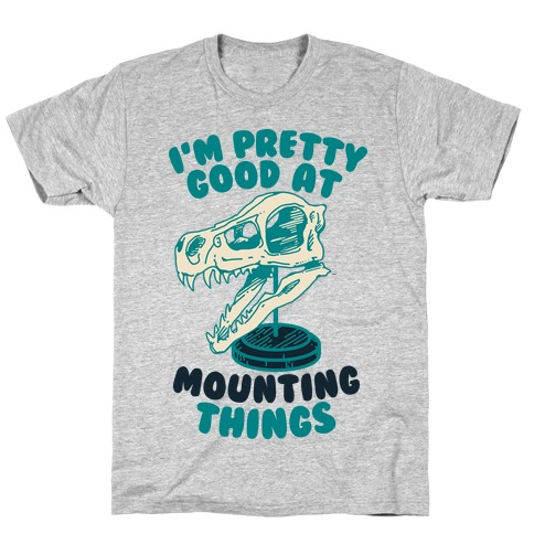 I'm Pretty Good at Mounting Things T-Shirt