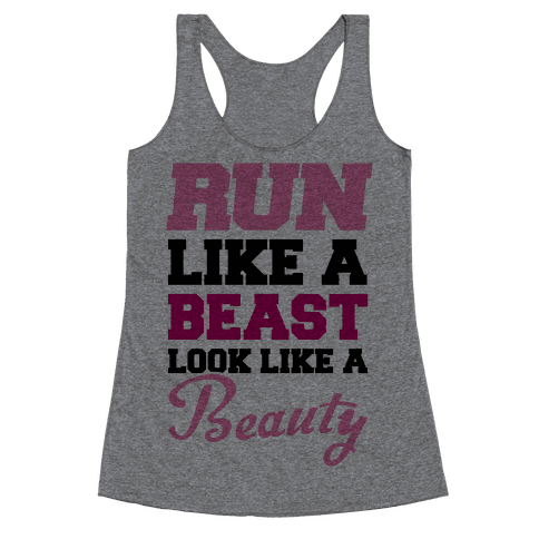 Run Like A Beast Look Like A Beauty Racerback Tank Top