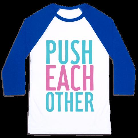 Push Each Other Baseball Tee